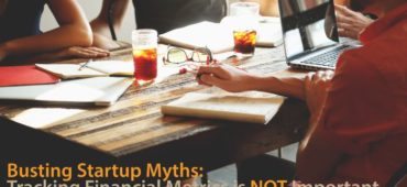 Busting Startup Myths: Tracking Financial Metrics is NOT Important